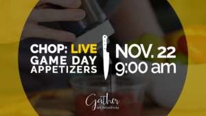CHOP: Live – Game Day Appetizers